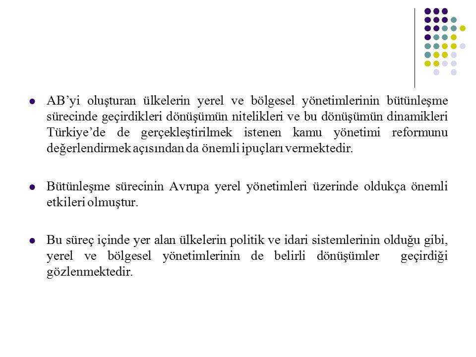 AB'yi oluşturan ülkelerin yerel ve bölgesel yönetimlerinin bütünleşme sürecinde geçirdikleri dönüşümün nitelikleri ve bu dönüşümün dinamikleri Türkiye'de de gerçekleştirilmek istenen kamu yönetimi reformunu değerlendirmek açısından da önemli ipuçları vermektedir.