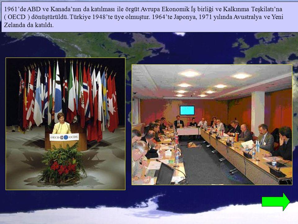 1961'de ABD ve Kanada'nın da katılması ile örgüt Avrupa Ekonomik İş birliği ve Kalkınma Teşkilatı'na