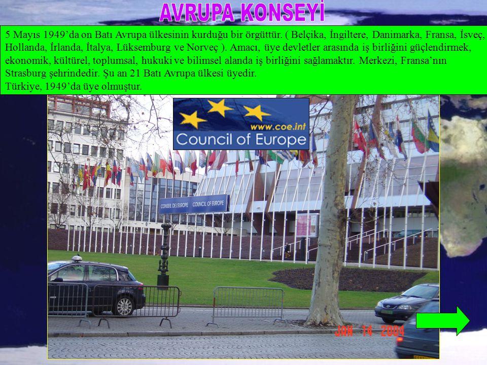 AVRUPA KONSEYİ 5 Mayıs 1949'da on Batı Avrupa ülkesinin kurduğu bir örgüttür. ( Belçika, İngiltere, Danimarka, Fransa, İsveç,