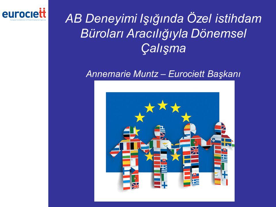 AB Deneyimi Işığında Özel istihdam Büroları Aracılığıyla Dönemsel Çalışma Annemarie Muntz – Eurociett Başkanı