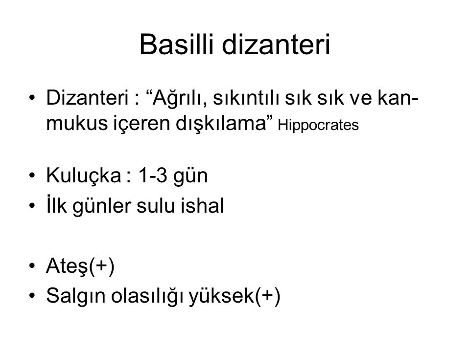 Basilli dizanteri Dizanteri : Ağrılı, sıkıntılı sık sık ve kan-mukus içeren dışkılama Hippocrates.
