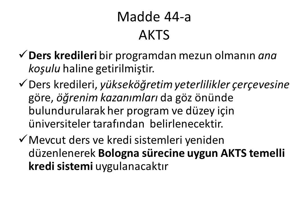 Madde 44-a AKTS Ders kredileri bir programdan mezun olmanın ana koşulu haline getirilmiştir.