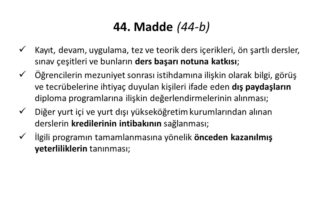 44. Madde (44-b) Kayıt, devam, uygulama, tez ve teorik ders içerikleri, ön şartlı dersler, sınav çeşitleri ve bunların ders başarı notuna katkısı;