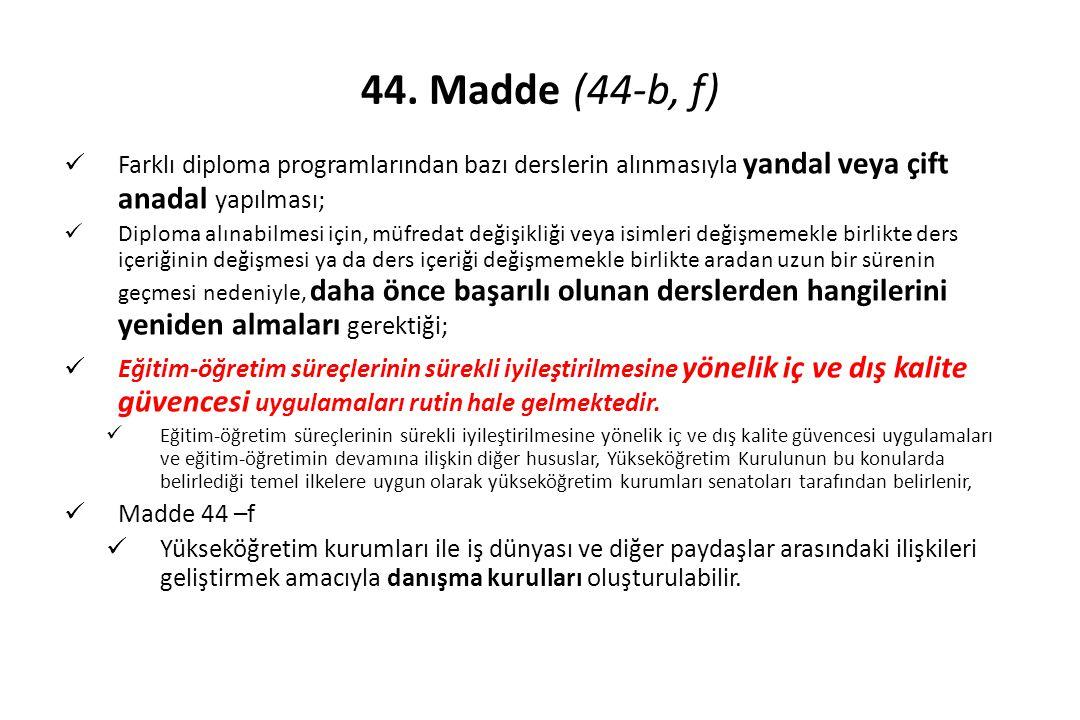 44. Madde (44-b, f) Farklı diploma programlarından bazı derslerin alınmasıyla yandal veya çift anadal yapılması;
