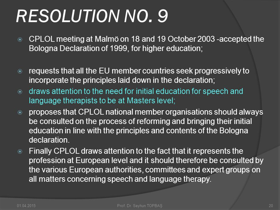 RESOLUTION NO. 9 CPLOL meeting at Malmö on 18 and 19 October 2003 -accepted the Bologna Declaration of 1999, for higher education;