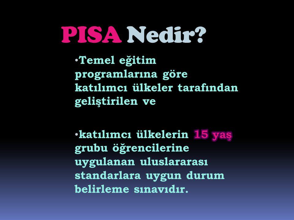 PISA Nedir Temel eğitim programlarına göre katılımcı ülkeler tarafından geliştirilen ve.