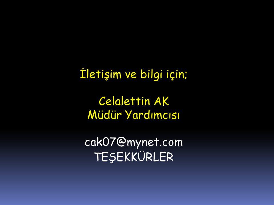 İletişim ve bilgi için; Celalettin AK Müdür Yardımcısı cak07@mynet