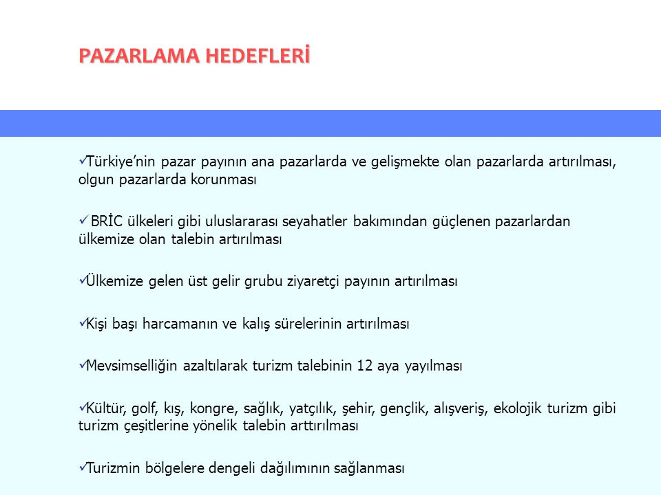 PAZARLAMA HEDEFLERİ Türkiye'nin pazar payının ana pazarlarda ve gelişmekte olan pazarlarda artırılması, olgun pazarlarda korunması.