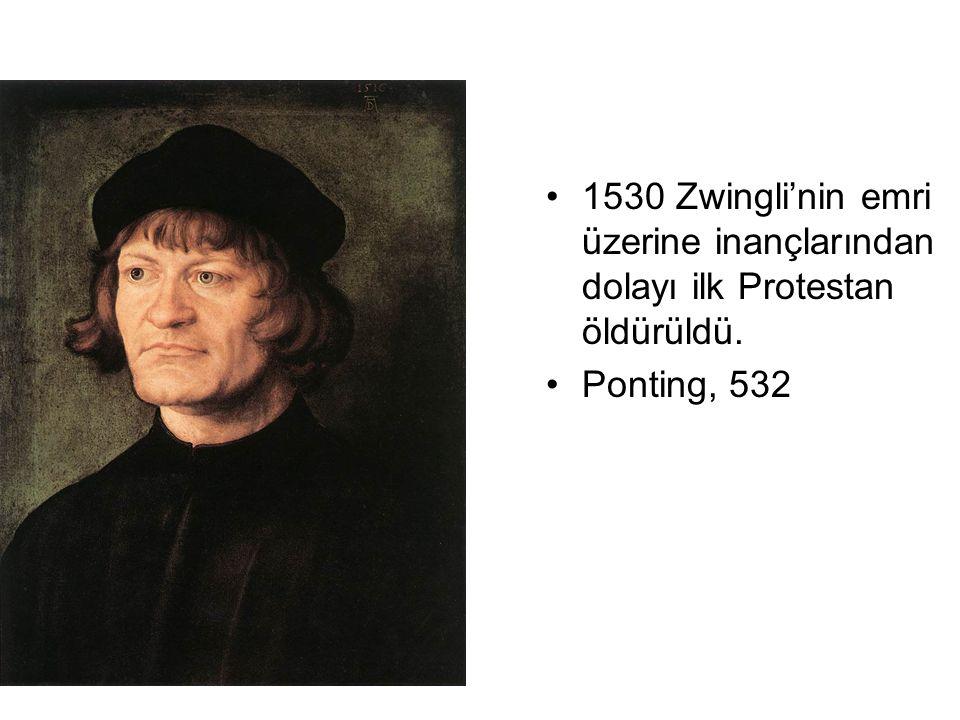 1530 Zwingli'nin emri üzerine inançlarından dolayı ilk Protestan öldürüldü.