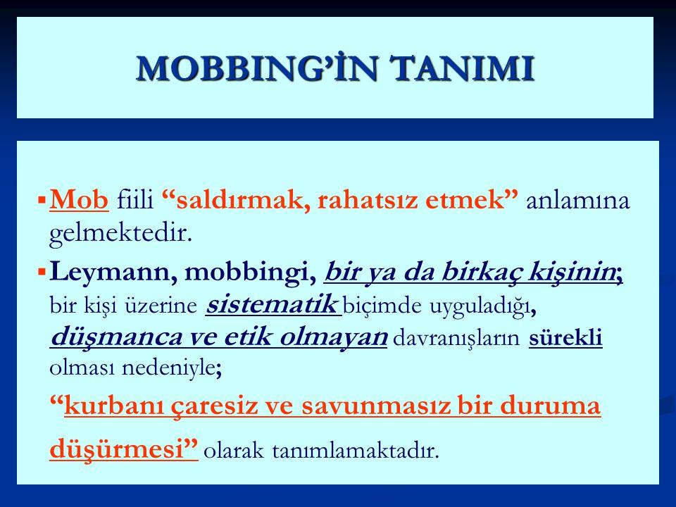 MOBBING'İN TANIMI Mob fiili saldırmak, rahatsız etmek anlamına gelmektedir.