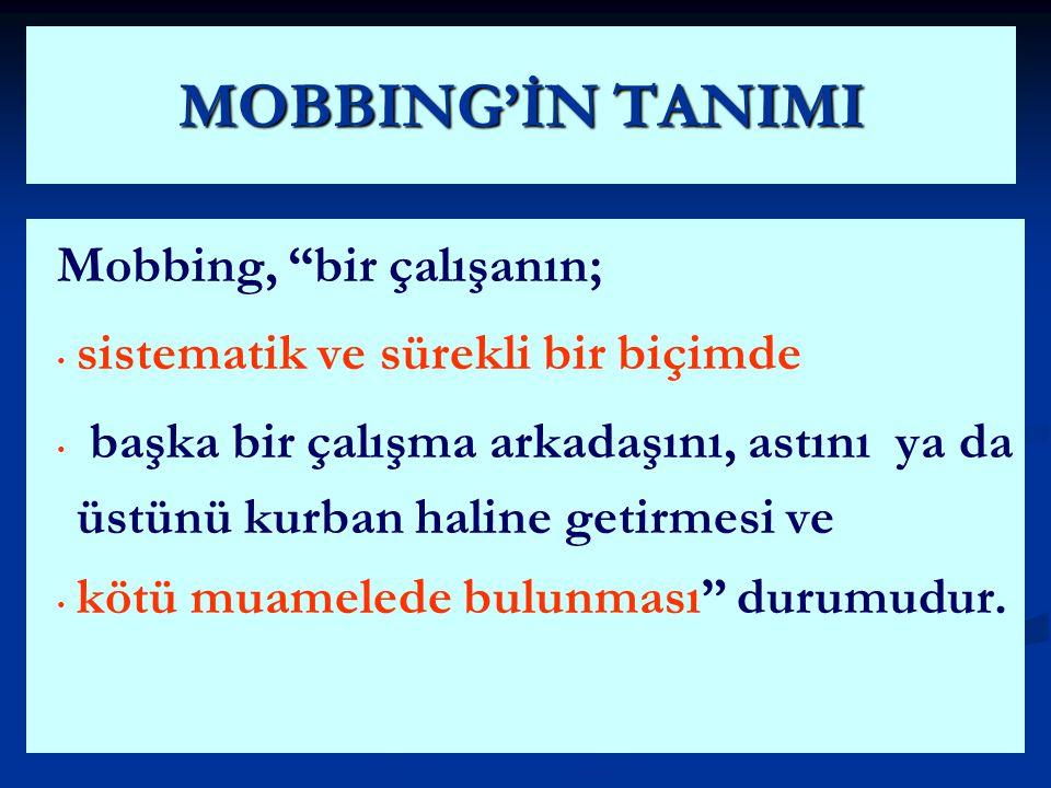MOBBING'İN TANIMI Mobbing, bir çalışanın;
