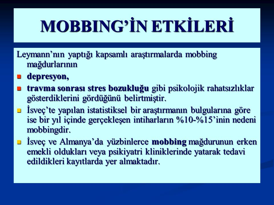 MOBBING'İN ETKİLERİ Leymann'nın yaptığı kapsamlı araştırmalarda mobbing mağdurlarının. depresyon,