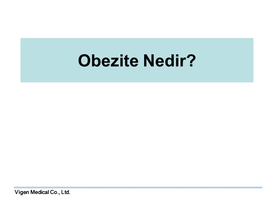 Obezite Nedir Vigen Medical Co., Ltd.