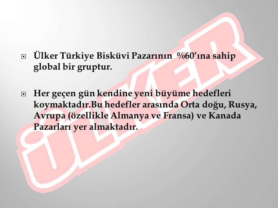 Ülker Türkiye Bisküvi Pazarının %60'ına sahip global bir gruptur.