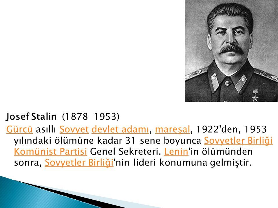 Josef Stalin (1878-1953) Gürcü asıllı Sovyet devlet adamı, mareşal, 1922 den, 1953 yılındaki ölümüne kadar 31 sene boyunca Sovyetler Birliği Komünist Partisi Genel Sekreteri.