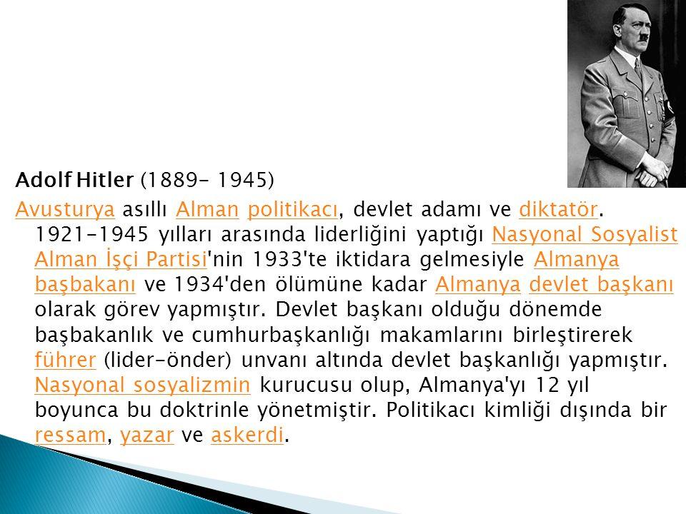 Adolf Hitler (1889- 1945) Avusturya asıllı Alman politikacı, devlet adamı ve diktatör.