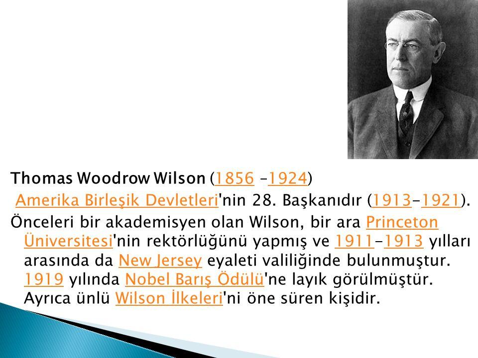 Thomas Woodrow Wilson (1856 –1924) Amerika Birleşik Devletleri nin 28