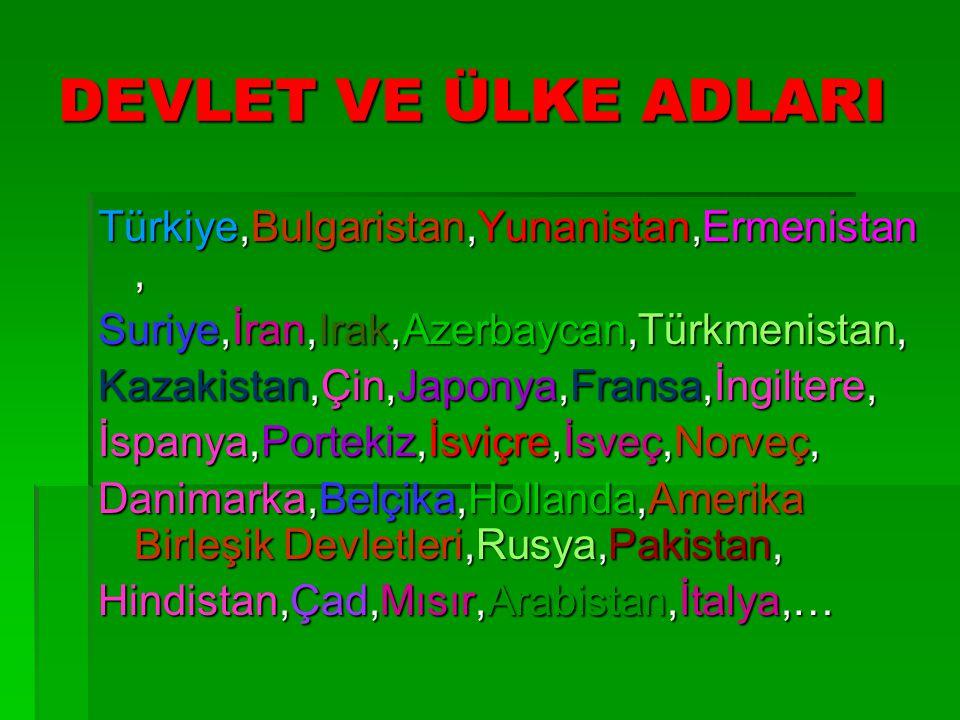 DEVLET VE ÜLKE ADLARI Türkiye,Bulgaristan,Yunanistan,Ermenistan,