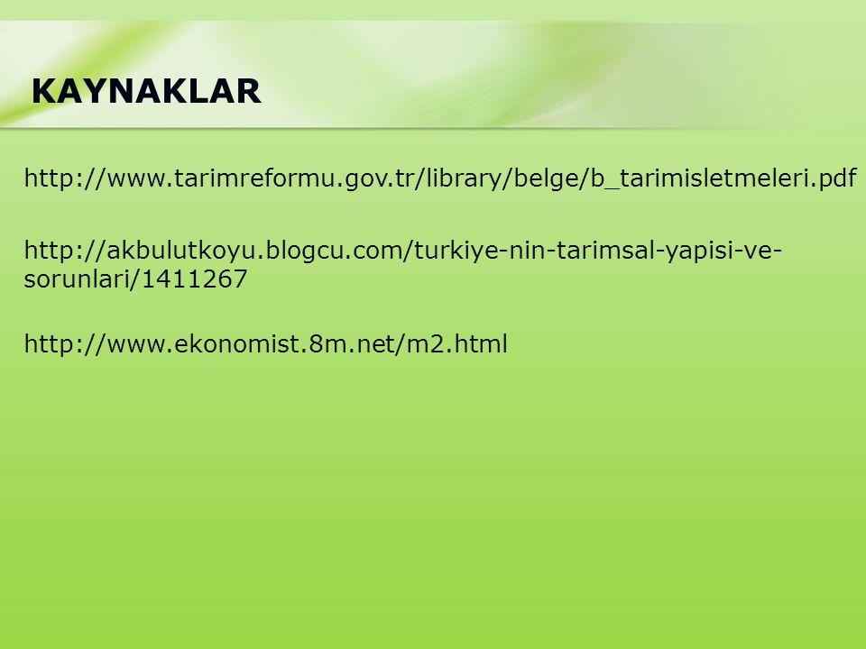 KAYNAKLAR http://www.tarimreformu.gov.tr/library/belge/b_tarimisletmeleri.pdf.