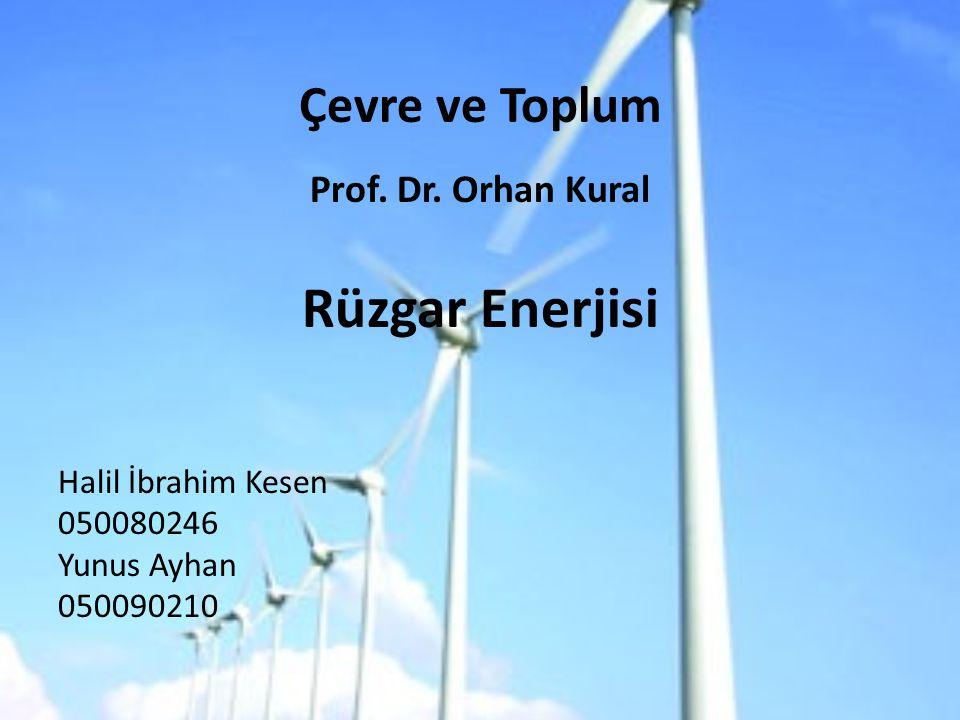 Rüzgar Enerjisi Çevre ve Toplum Prof. Dr. Orhan Kural