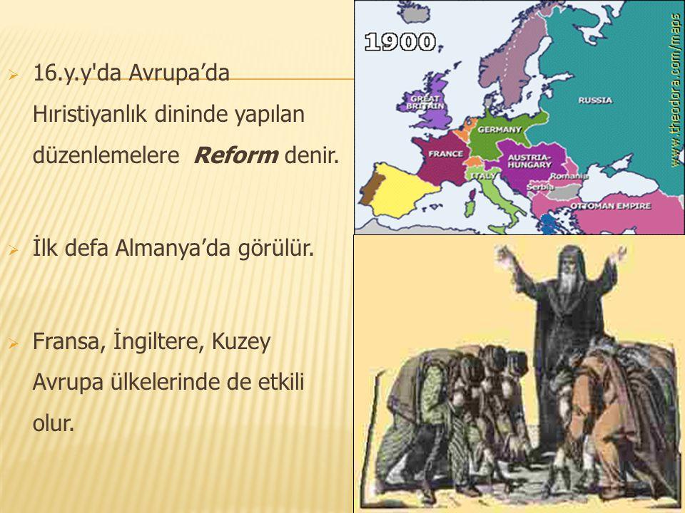 16.y.y da Avrupa'da Hıristiyanlık dininde yapılan düzenlemelere Reform denir.