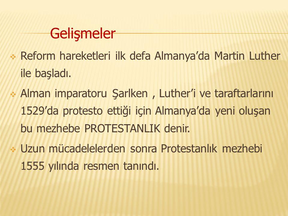 Gelişmeler Reform hareketleri ilk defa Almanya'da Martin Luther ile başladı.