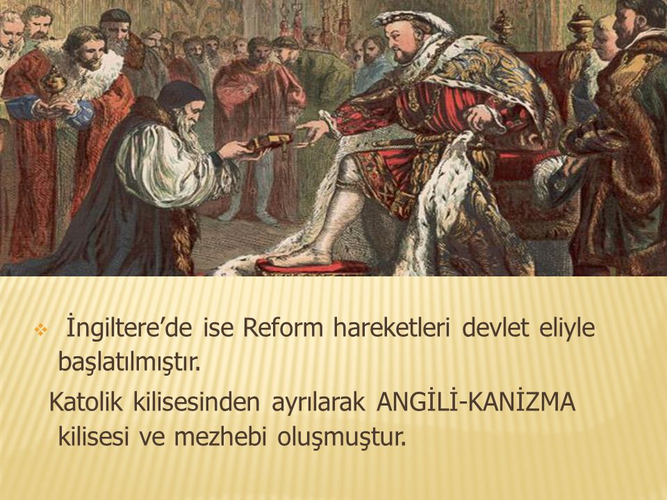 İngiltere'de ise Reform hareketleri devlet eliyle başlatılmıştır.