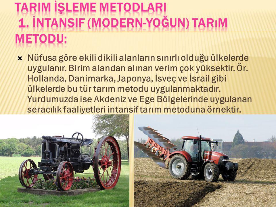 TARIM İŞLEME METODLARI 1. İntansif (Modern-Yoğun) Tarım Metodu:
