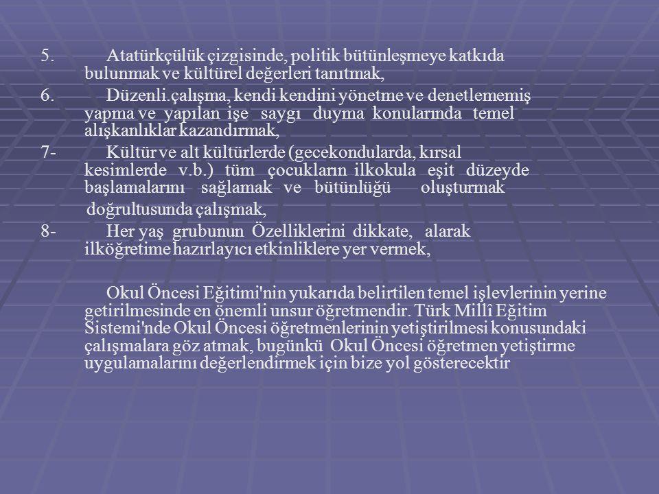 5. Atatürkçülük çizgisinde, politik bütünleşmeye katkıda bulunmak ve kültürel değerleri tanıtmak,