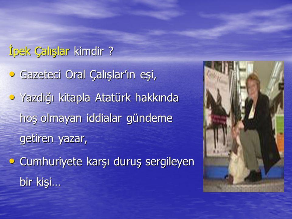 İpek Çalışlar kimdir Gazeteci Oral Çalışlar'ın eşi, Yazdığı kitapla Atatürk hakkında hoş olmayan iddialar gündeme getiren yazar,