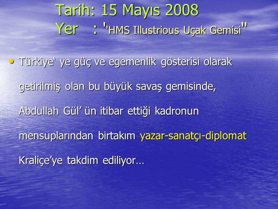 Tarih: 15 Mayıs 2008 Yer : HMS Illustrious Uçak Gemisi