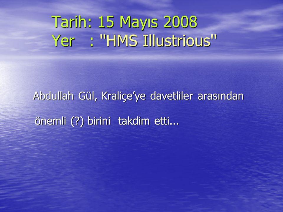 Tarih: 15 Mayıs 2008 Yer : HMS Illustrious
