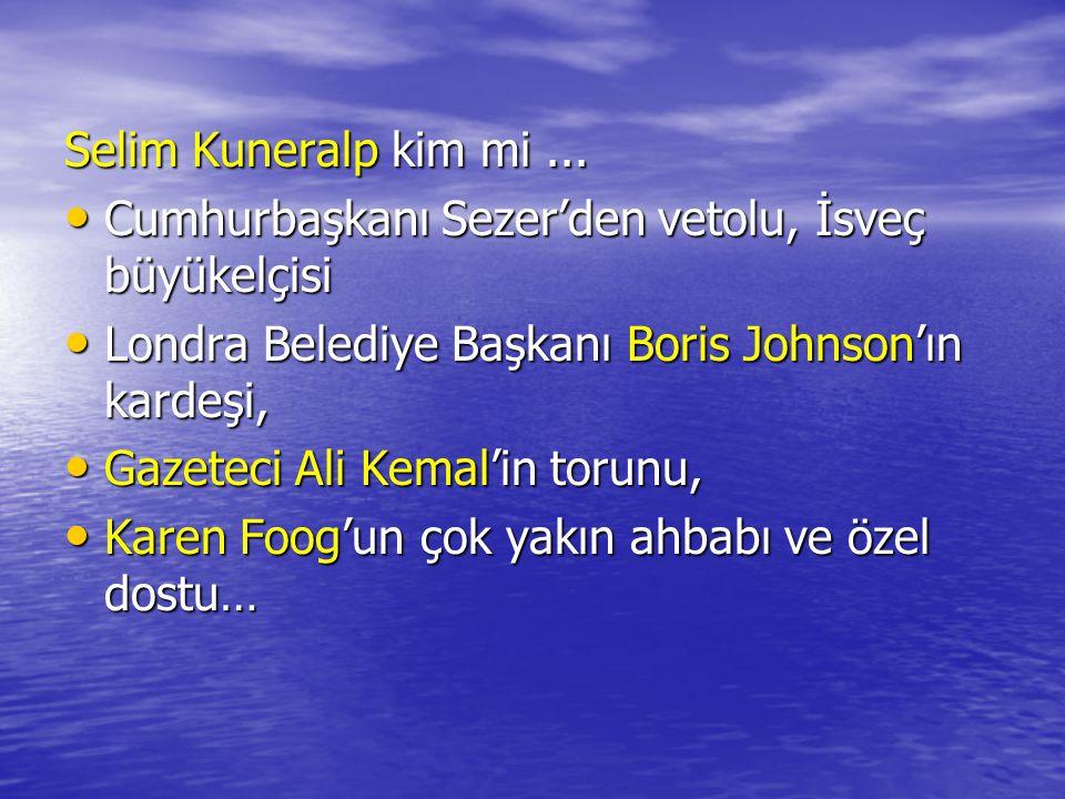 Selim Kuneralp kim mi ... Cumhurbaşkanı Sezer'den vetolu, İsveç büyükelçisi. Londra Belediye Başkanı Boris Johnson'ın kardeşi,