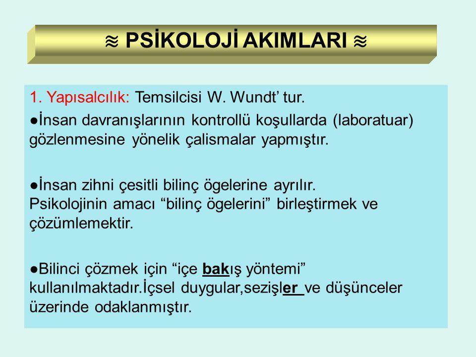 ≋ PSİKOLOJİ AKIMLARI ≋ 1. Yapısalcılık: Temsilcisi W. Wundt' tur.