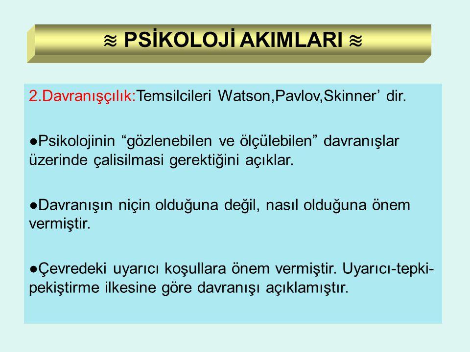 ≋ PSİKOLOJİ AKIMLARI ≋ 2.Davranışçılık:Temsilcileri Watson,Pavlov,Skinner' dir.