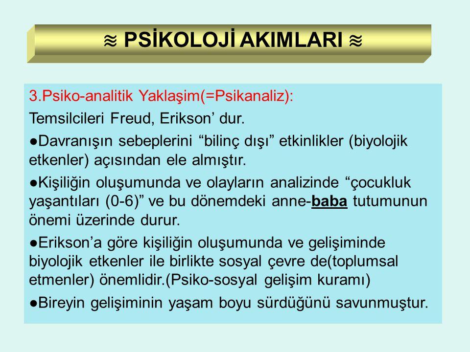 ≋ PSİKOLOJİ AKIMLARI ≋ 3.Psiko-analitik Yaklaşim(=Psikanaliz):