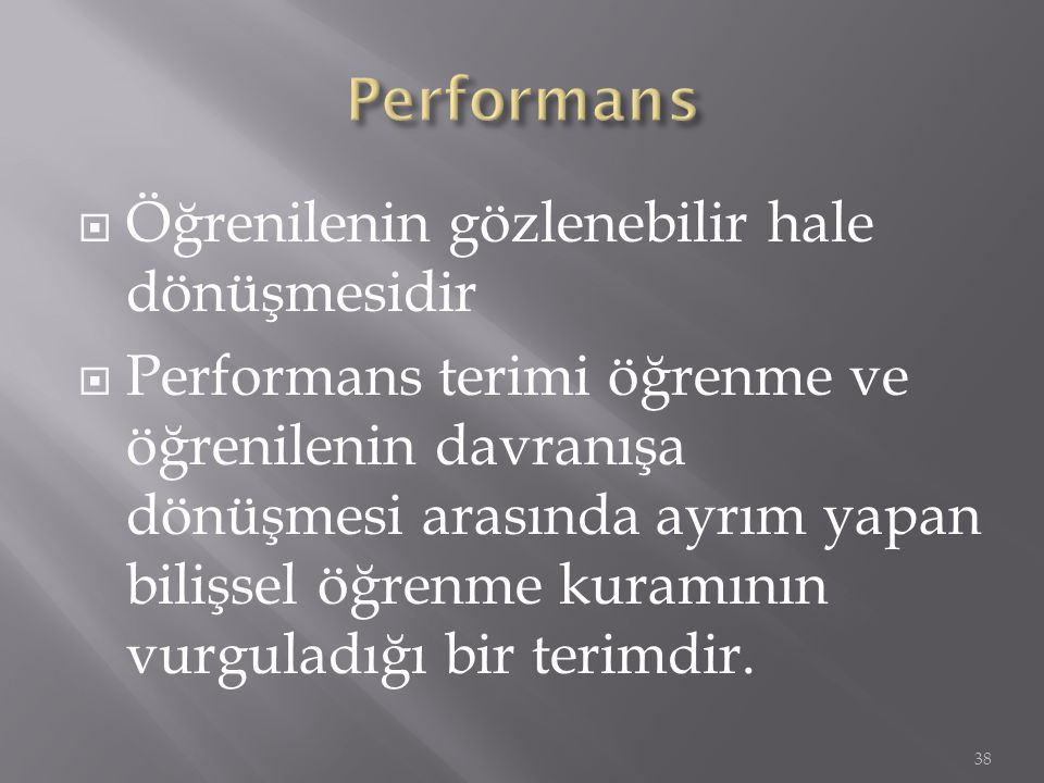Performans Öğrenilenin gözlenebilir hale dönüşmesidir