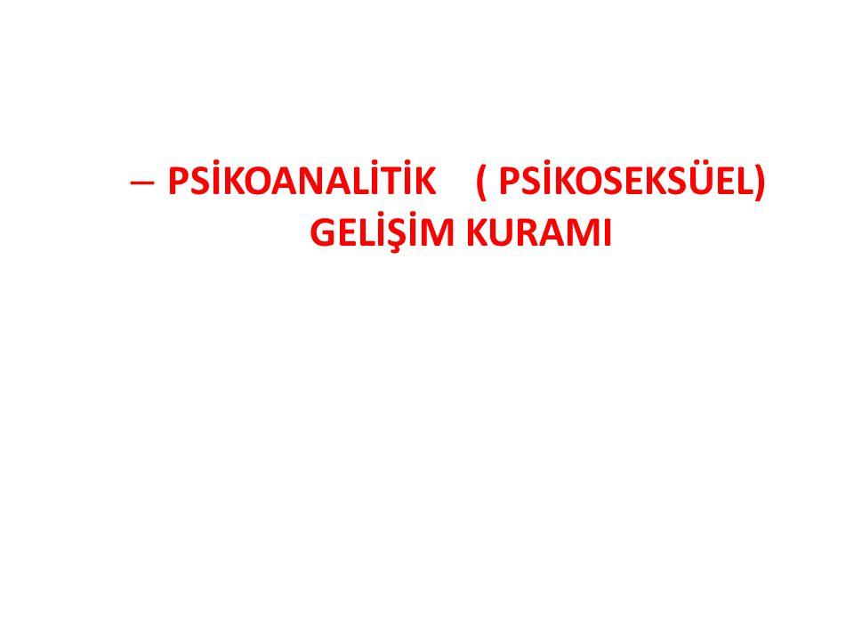 PSİKOANALİTİK ( PSİKOSEKSÜEL) GELİŞİM KURAMI
