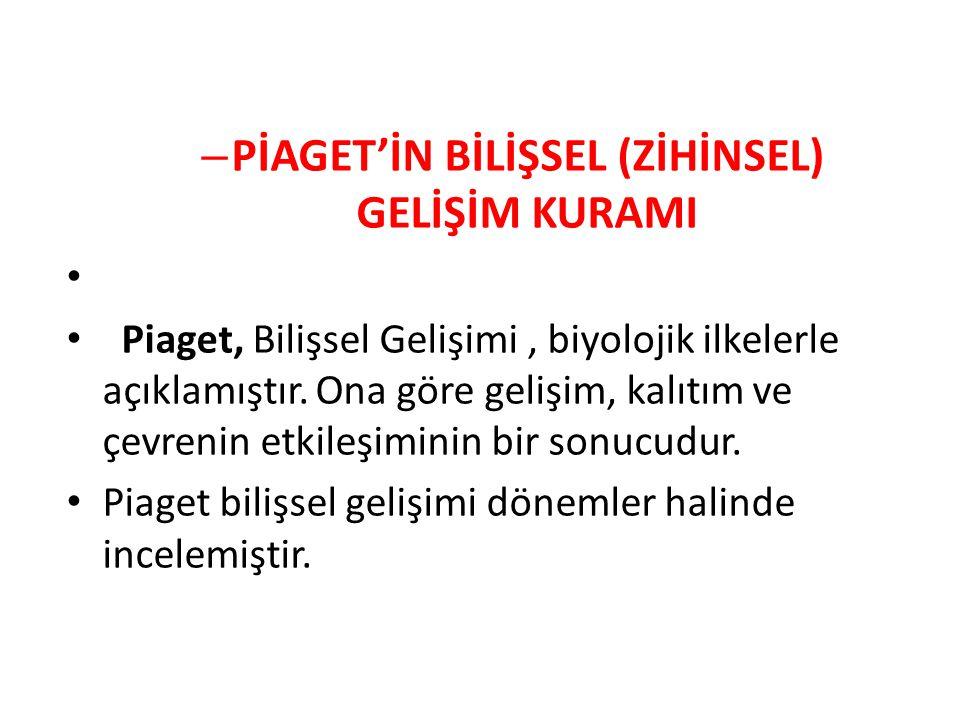 PİAGET'İN BİLİŞSEL (ZİHİNSEL) GELİŞİM KURAMI
