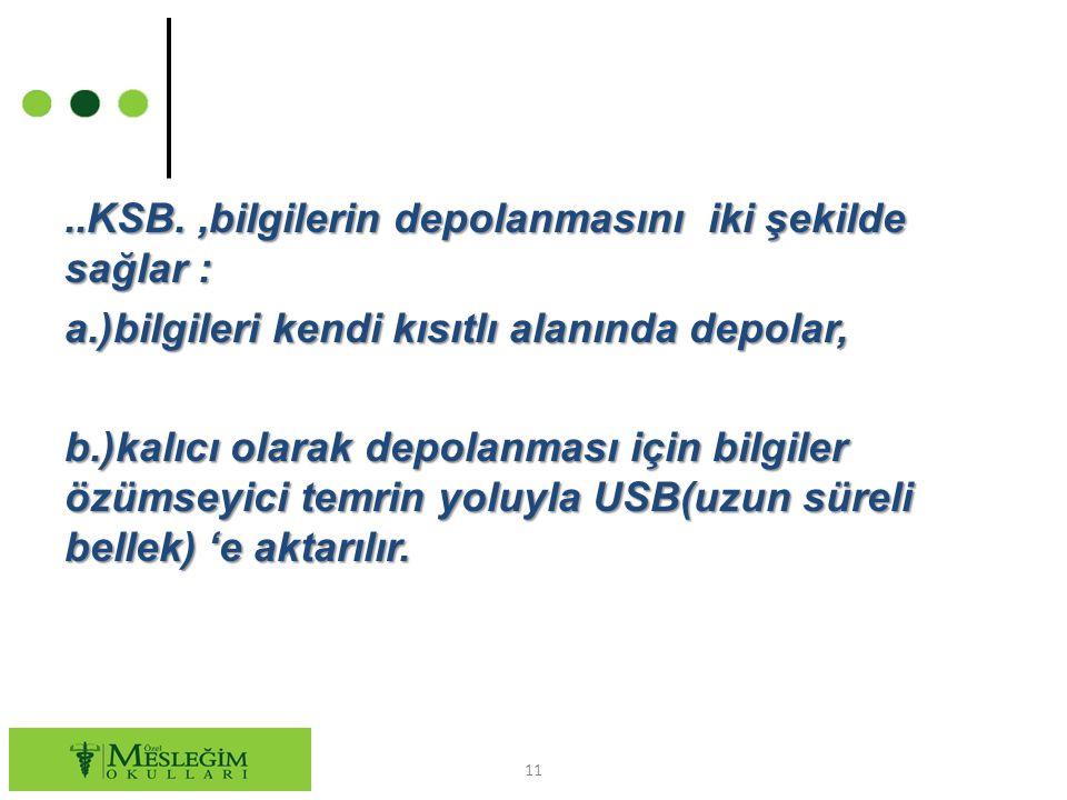 KSB. ,bilgilerin depolanmasını iki şekilde sağlar : a
