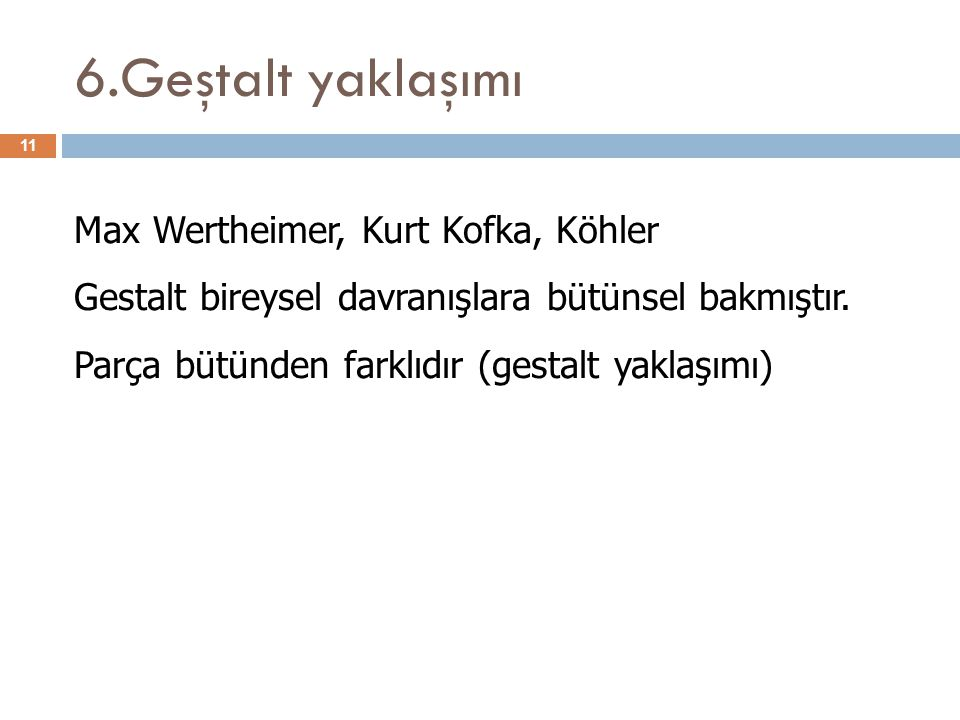 6.Geştalt yaklaşımı Max Wertheimer, Kurt Kofka, Köhler