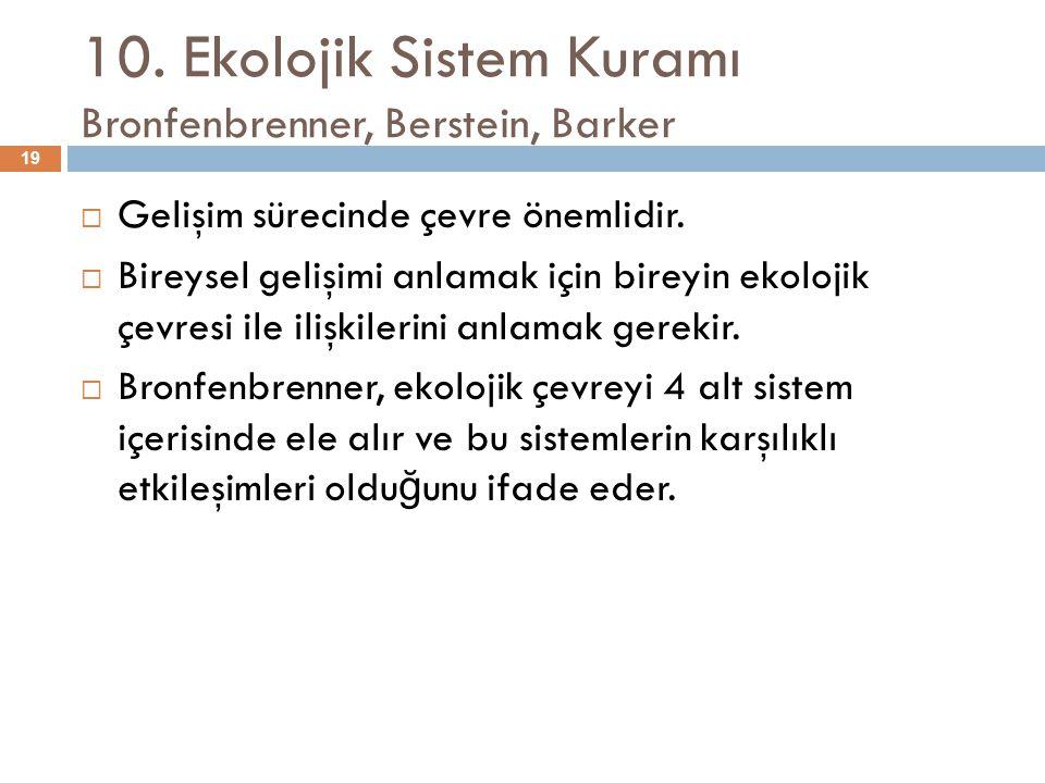 10. Ekolojik Sistem Kuramı Bronfenbrenner, Berstein, Barker
