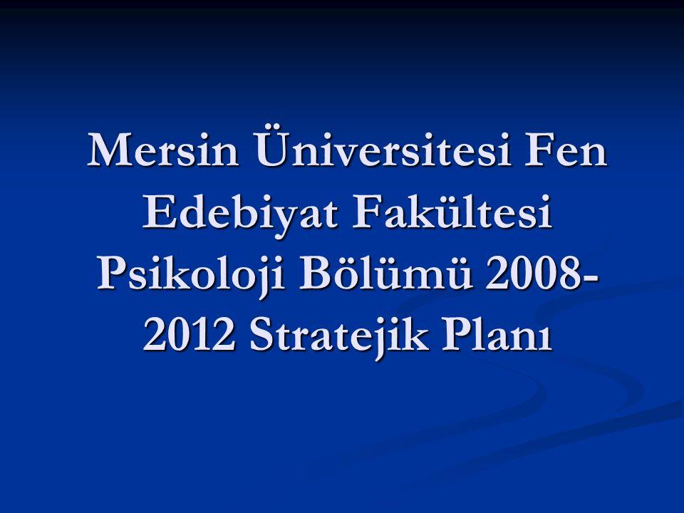 Mersin Üniversitesi Fen Edebiyat Fakültesi Psikoloji Bölümü 2008-2012 Stratejik Planı