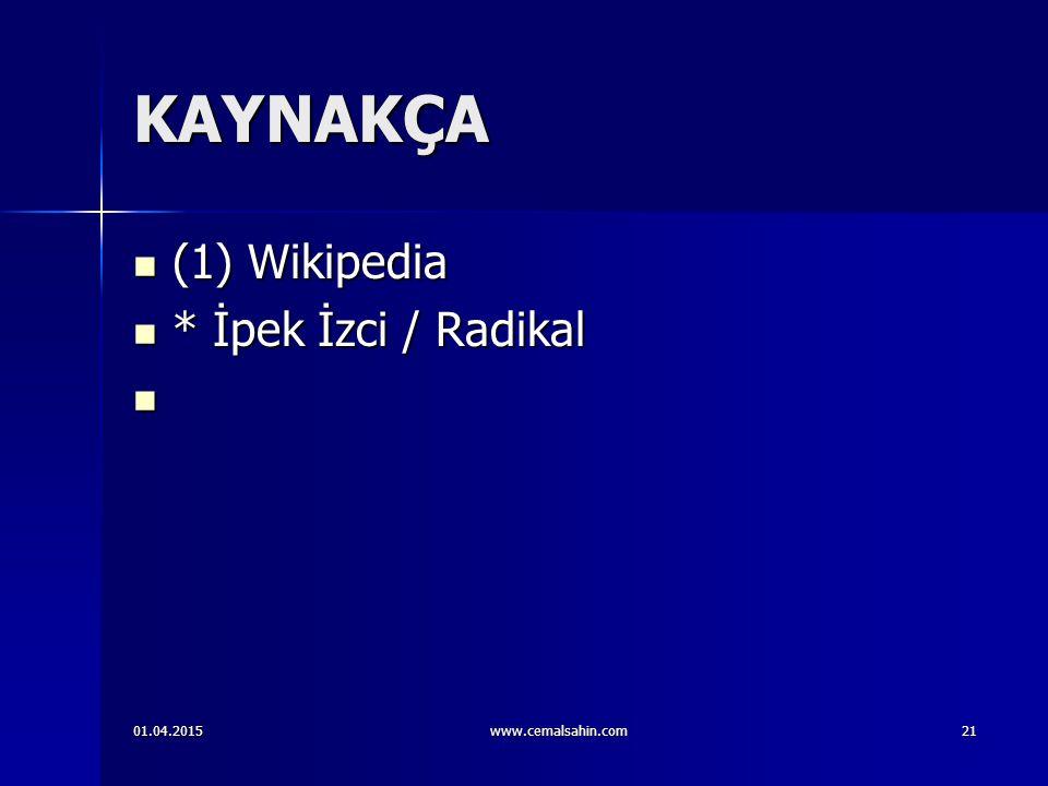 KAYNAKÇA (1) Wikipedia * İpek İzci / Radikal 09.04.2017