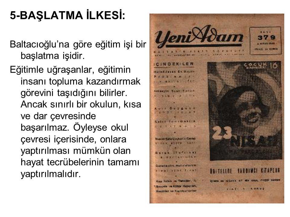 5-BAŞLATMA İLKESİ: Baltacıoğlu'na göre eğitim işi bir başlatma işidir.