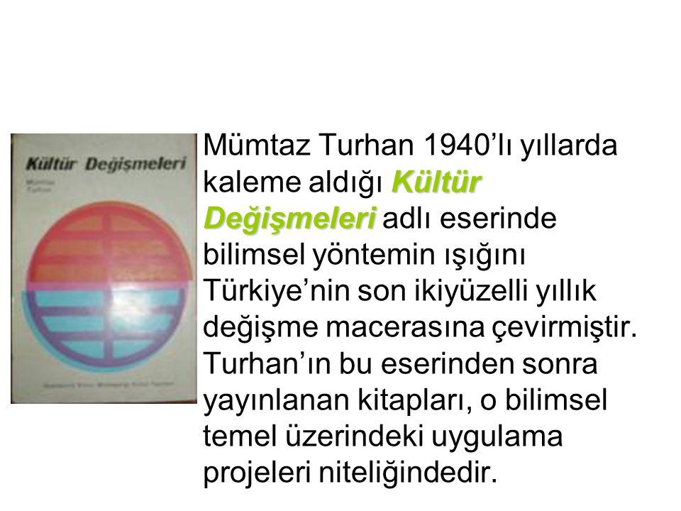 Mümtaz Turhan 1940'lı yıllarda kaleme aldığı Kültür Değişmeleri adlı eserinde bilimsel yöntemin ışığını Türkiye'nin son ikiyüzelli yıllık değişme macerasına çevirmiştir.