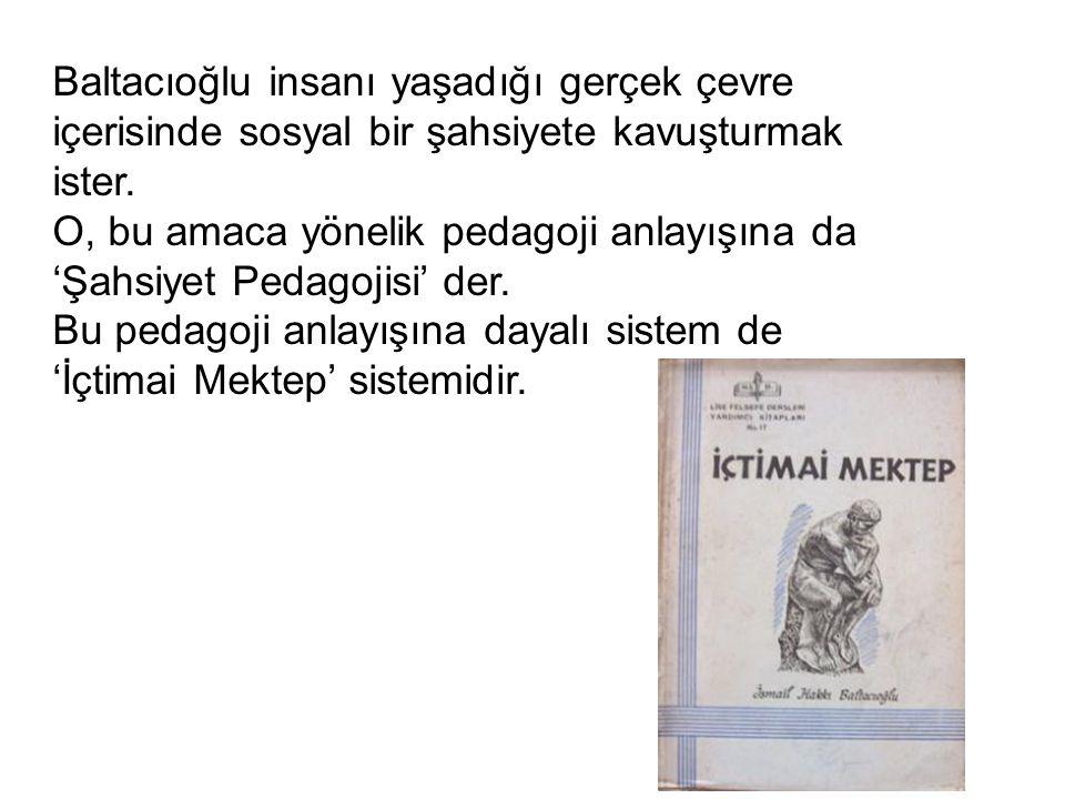 Baltacıoğlu insanı yaşadığı gerçek çevre içerisinde sosyal bir şahsiyete kavuşturmak ister.