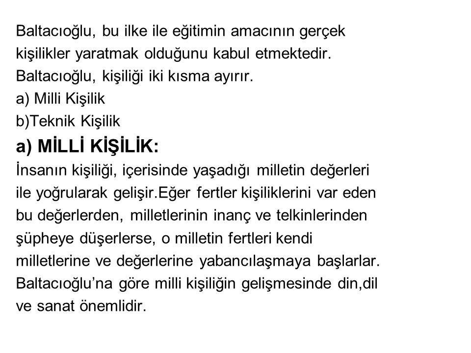a) MİLLİ KİŞİLİK: Baltacıoğlu, bu ilke ile eğitimin amacının gerçek