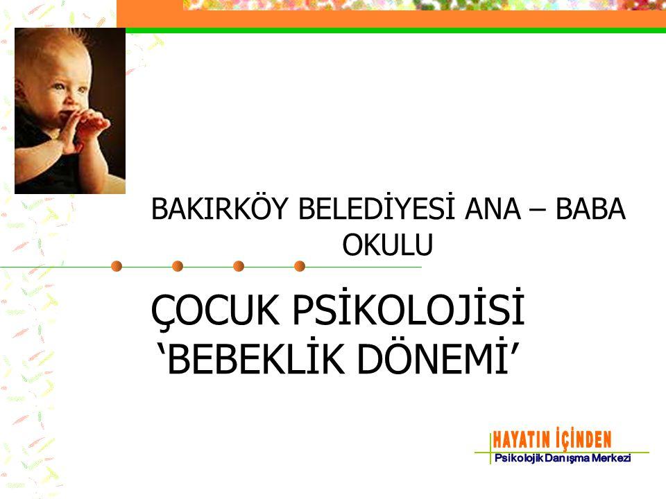 ÇOCUK PSİKOLOJİSİ 'BEBEKLİK DÖNEMİ'