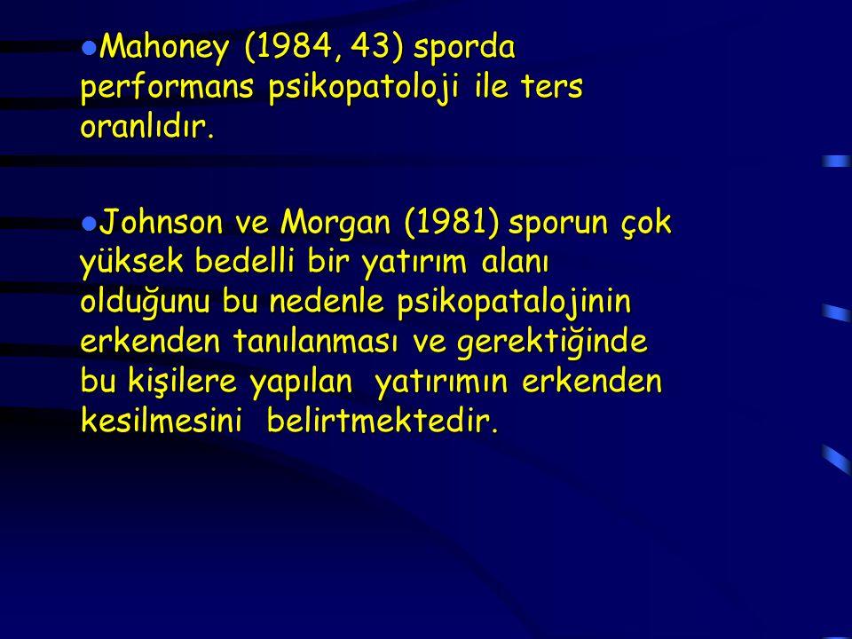Mahoney (1984, 43) sporda performans psikopatoloji ile ters oranlıdır.